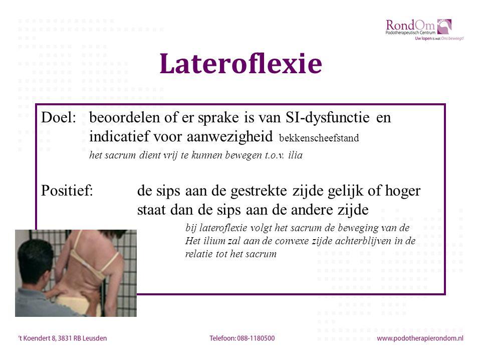Lateroflexie Doel:beoordelen of er sprake is van SI-dysfunctie en indicatief voor aanwezigheid bekkenscheefstand het sacrum dient vrij te kunnen bewegen t.o.v.