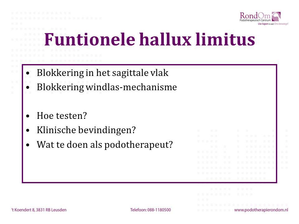 Funtionele hallux limitus Blokkering in het sagittale vlak Blokkering windlas-mechanisme Hoe testen? Klinische bevindingen? Wat te doen als podotherap