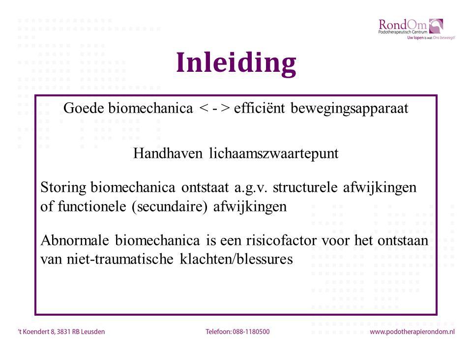 Inleiding Goede biomechanica efficiënt bewegingsapparaat Handhaven lichaamszwaartepunt Storing biomechanica ontstaat a.g.v. structurele afwijkingen of