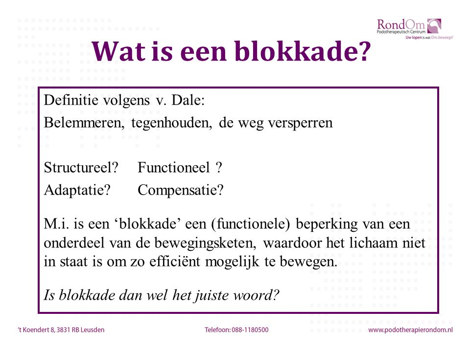 Wat is een blokkade? Definitie volgens v. Dale: Belemmeren, tegenhouden, de weg versperren Structureel? Functioneel ? Adaptatie? Compensatie? M.i. is