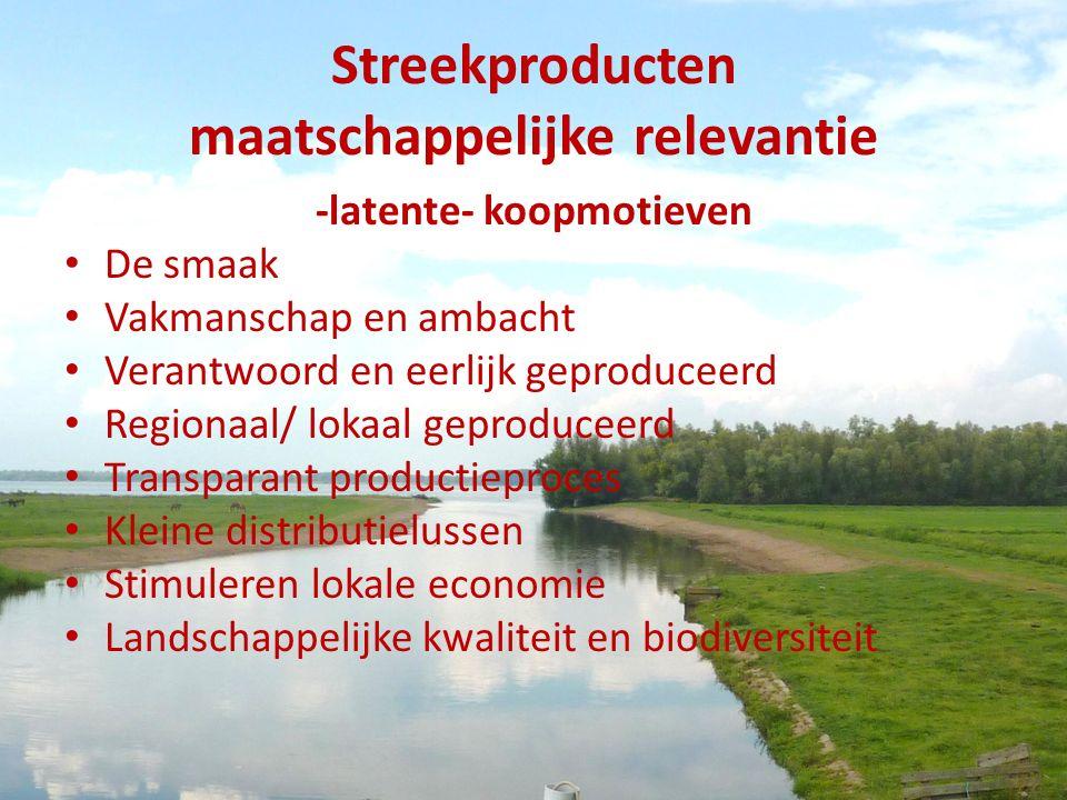 Streekproducten maatschappelijke relevantie -latente- koopmotieven De smaak Vakmanschap en ambacht Verantwoord en eerlijk geproduceerd Regionaal/ loka