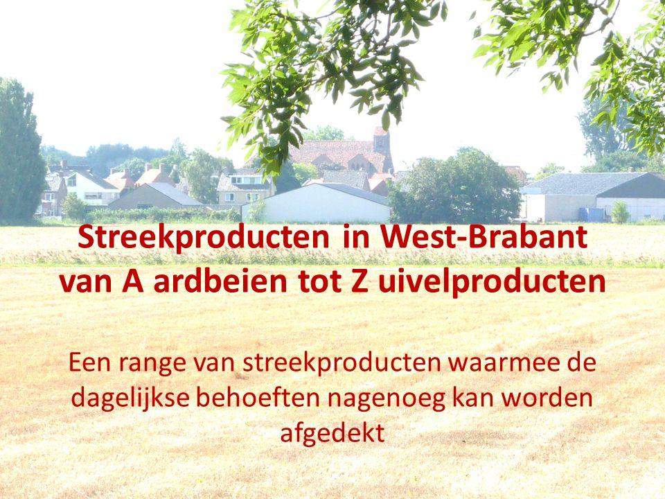 Streekproducten in West-Brabant van A ardbeien tot Z uivelproducten Een range van streekproducten waarmee de dagelijkse behoeften nagenoeg kan worden