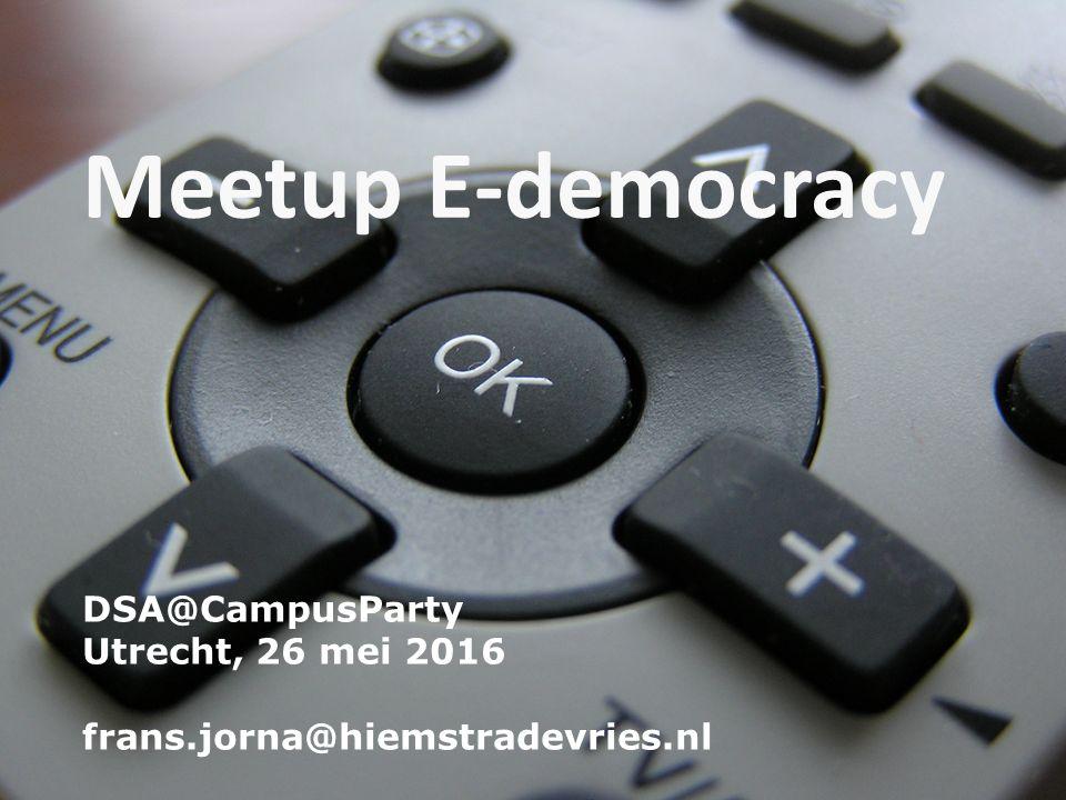 © Hiemstra & De Vries 2011 pagina1 Meetup E-democracy DSA@CampusParty Utrecht, 26 mei 2016 frans.jorna@hiemstradevries.nl