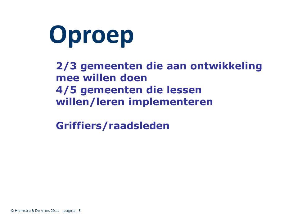 Oproep © Hiemstra & De Vries 2011 pagina5 2/3 gemeenten die aan ontwikkeling mee willen doen 4/5 gemeenten die lessen willen/leren implementeren Griffiers/raadsleden