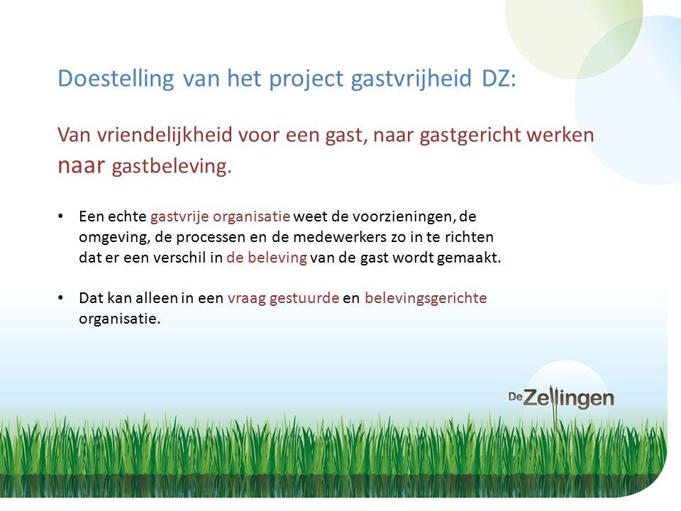Doestelling van het project gastvrijheid DZ: Van vriendelijkheid voor een gast, naar gastgericht werken naar gastbeleving.
