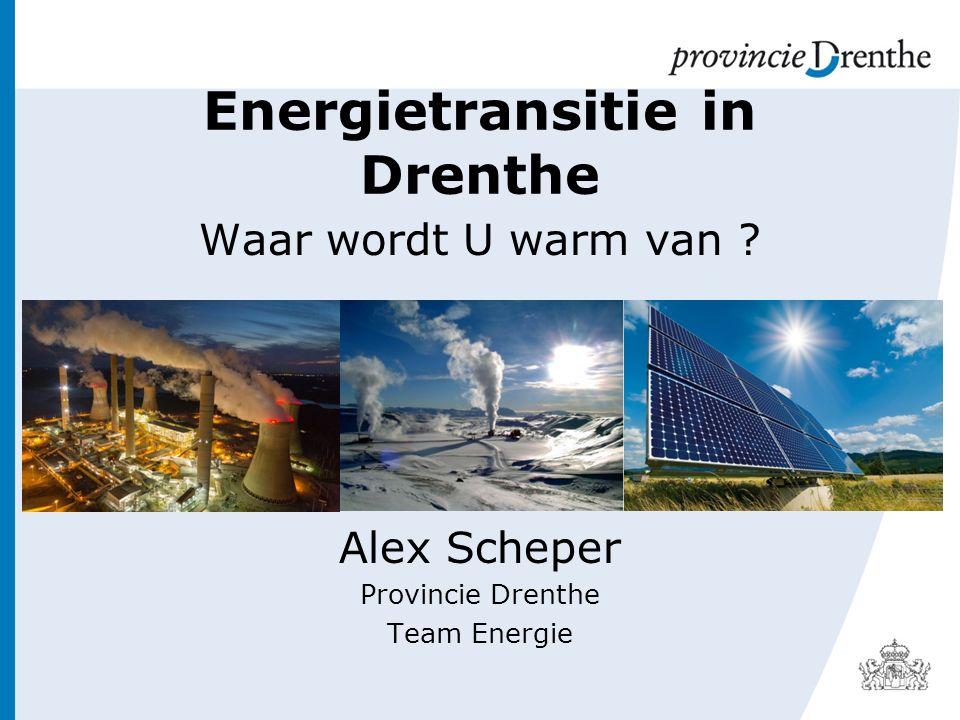 Energietransitie in Drenthe Waar wordt U warm van Alex Scheper Provincie Drenthe Team Energie