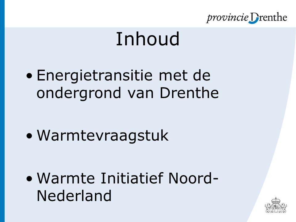 Warmtenetwerk Noord- Nederland Initiatief van provincies Groningen, Fryslân en Drenthe Gericht op realisatie van geothermie en warmtenetten Koppelen van vraag en aanbod Bundeling van warmte-initiatieven in Noord-Nederland Profiteren van schaalvoordelen
