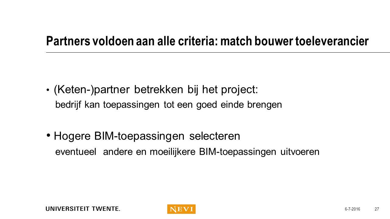 Partners voldoen aan alle criteria: match bouwer toeleverancier (Keten-)partner betrekken bij het project: bedrijf kan toepassingen tot een goed einde