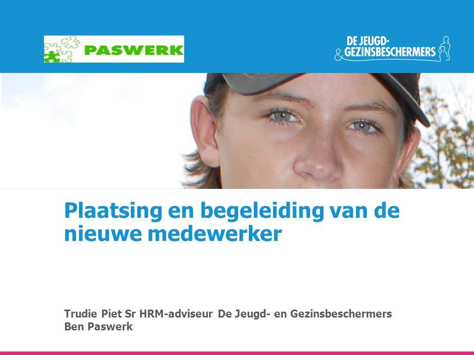 Plaatsing en begeleiding van de nieuwe medewerker Trudie Piet Sr HRM-adviseur De Jeugd- en Gezinsbeschermers Ben Paswerk
