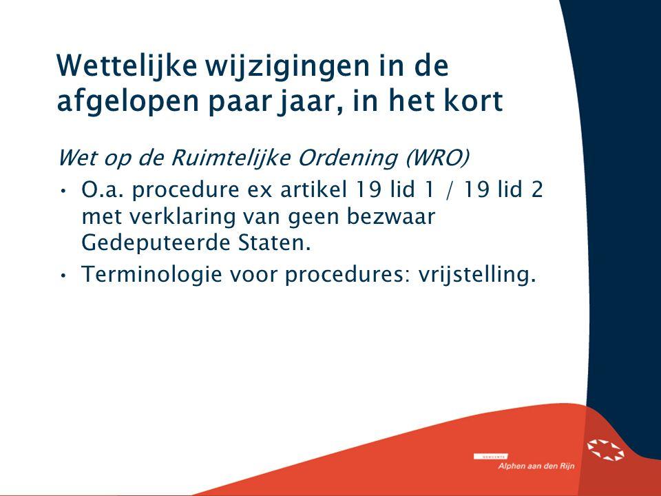 Wettelijke wijzigingen in de afgelopen paar jaar, in het kort Wet op de Ruimtelijke Ordening (WRO) O.a.