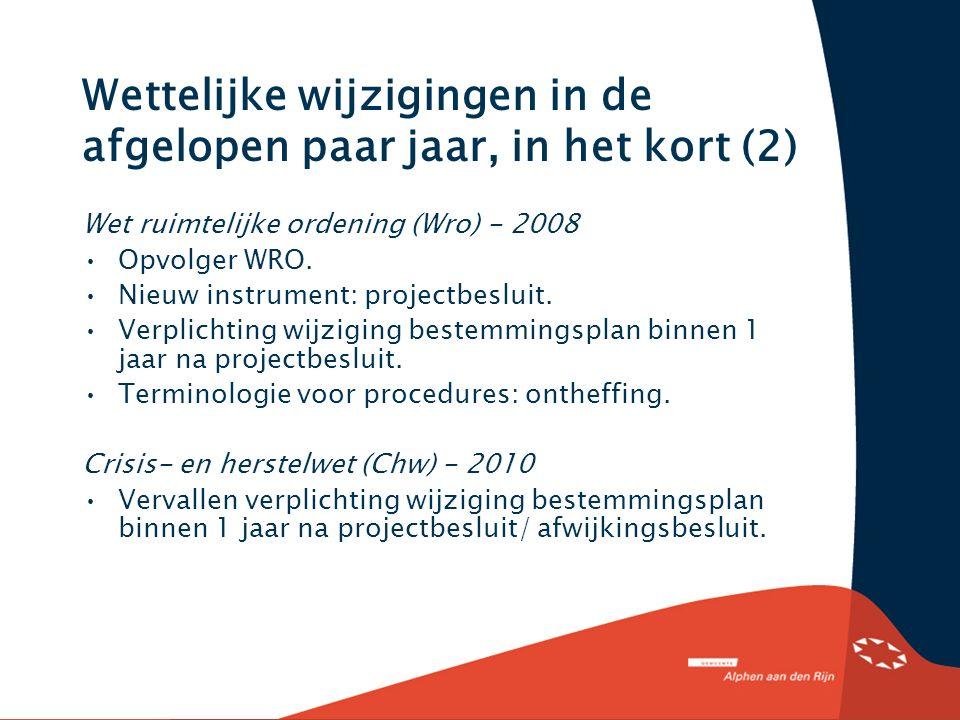 Wettelijke wijzigingen in de afgelopen paar jaar, in het kort (2) Wet ruimtelijke ordening (Wro) - 2008 Opvolger WRO.