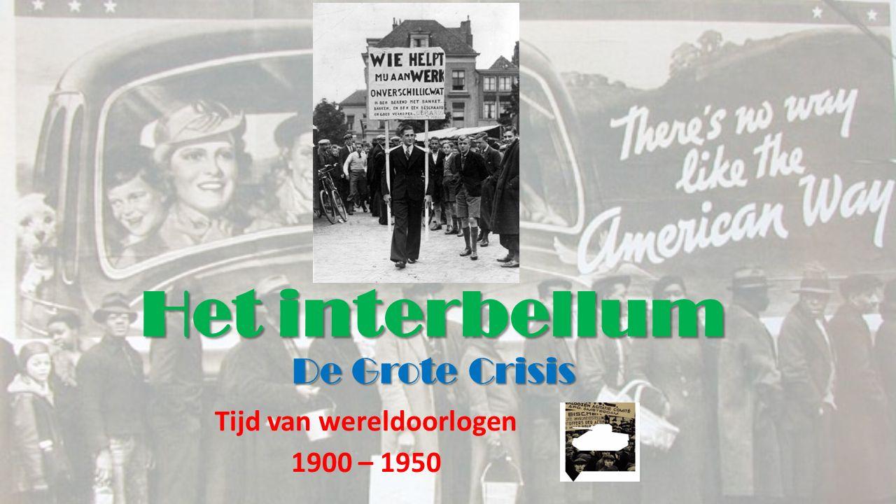Het interbellum De Grote Crisis Tijd van wereldoorlogen 1900 – 1950