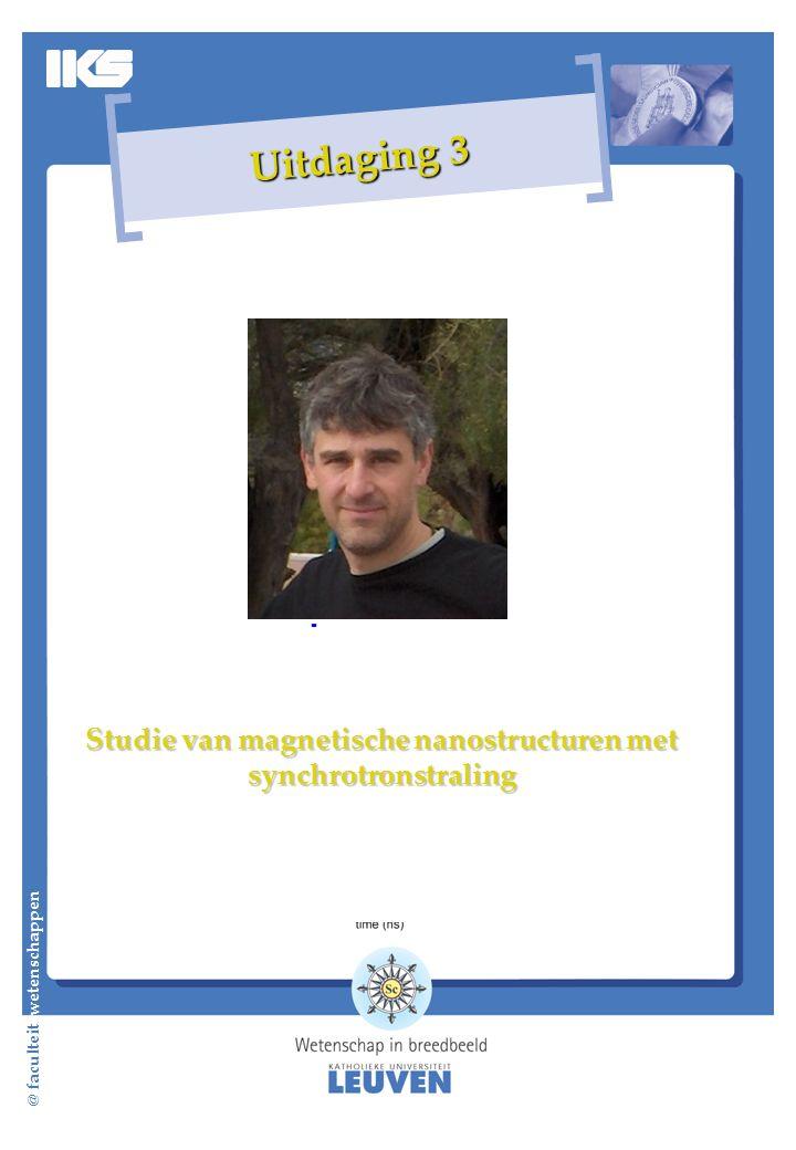 @ faculteit wetenschappen Uitdaging 3 Studie van magnetische nanostructuren met synchrotronstraling