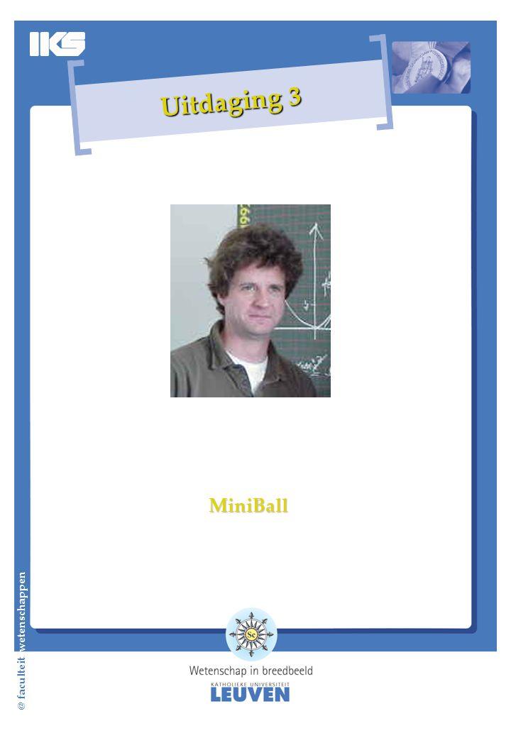 @ faculteit wetenschappen Uitdaging 3 MiniBall