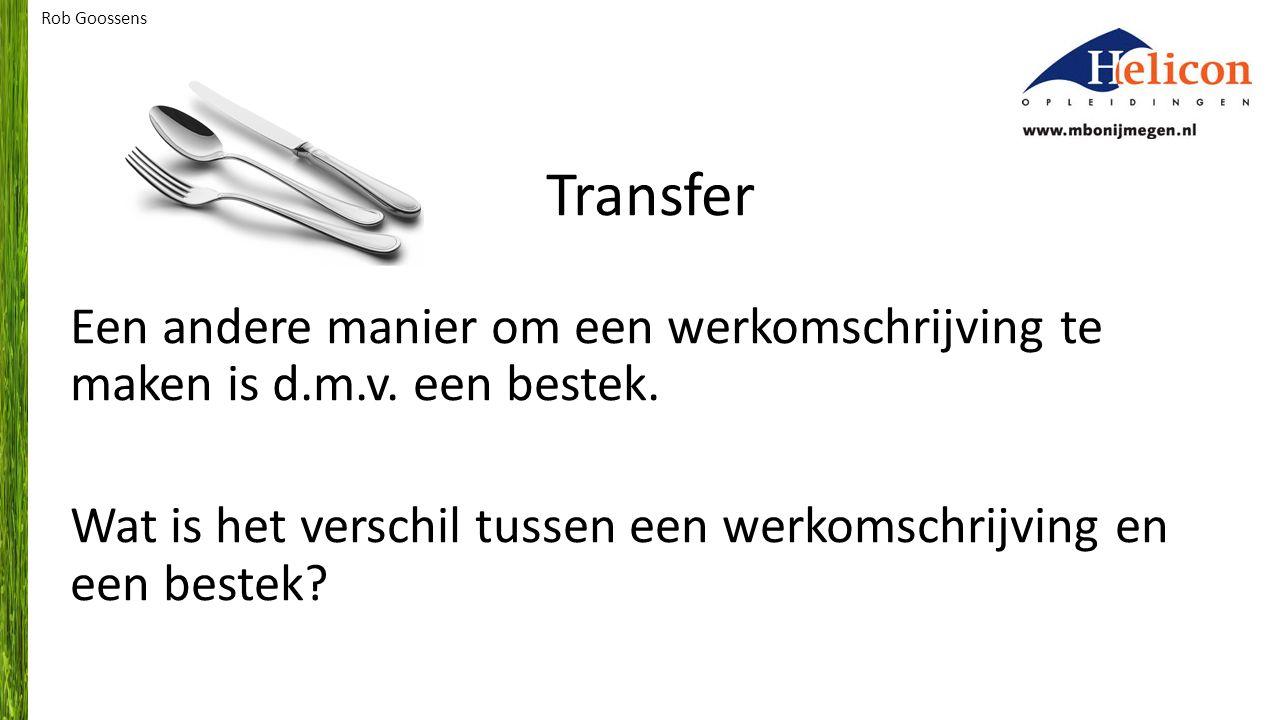 Transfer Een andere manier om een werkomschrijving te maken is d.m.v. een bestek. Wat is het verschil tussen een werkomschrijving en een bestek? Rob G