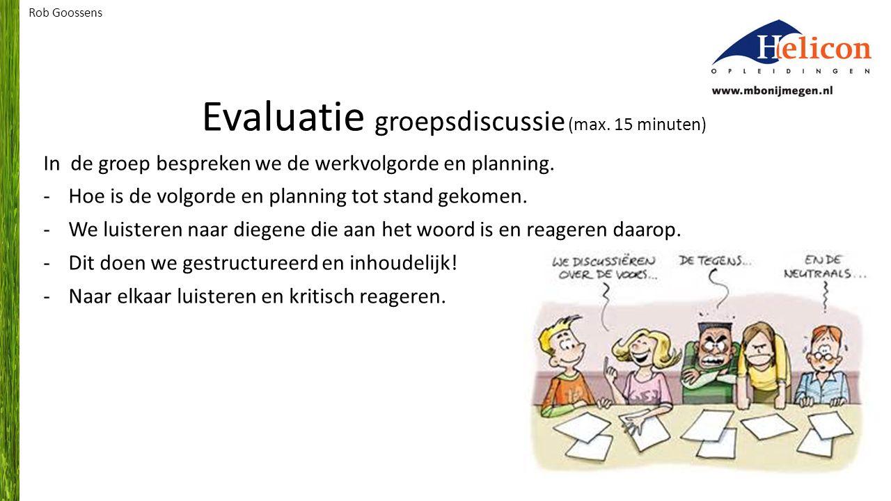 Evaluatie groepsdiscussie (max.15 minuten) In de groep bespreken we de werkvolgorde en planning.