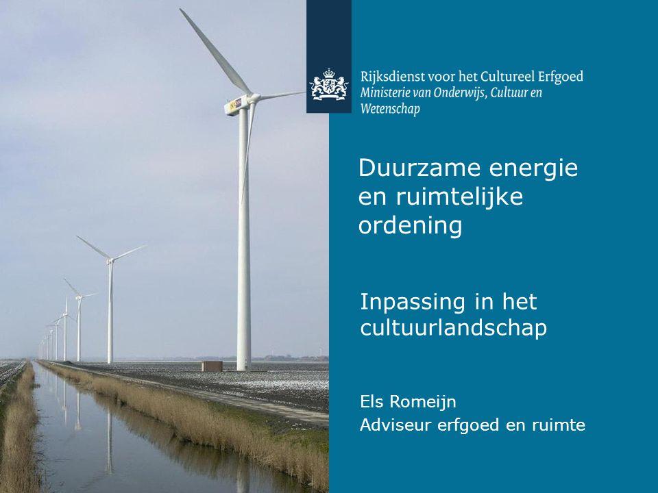 Duurzame energie en ruimtelijke ordening Inpassing in het cultuurlandschap Els Romeijn Adviseur erfgoed en ruimte