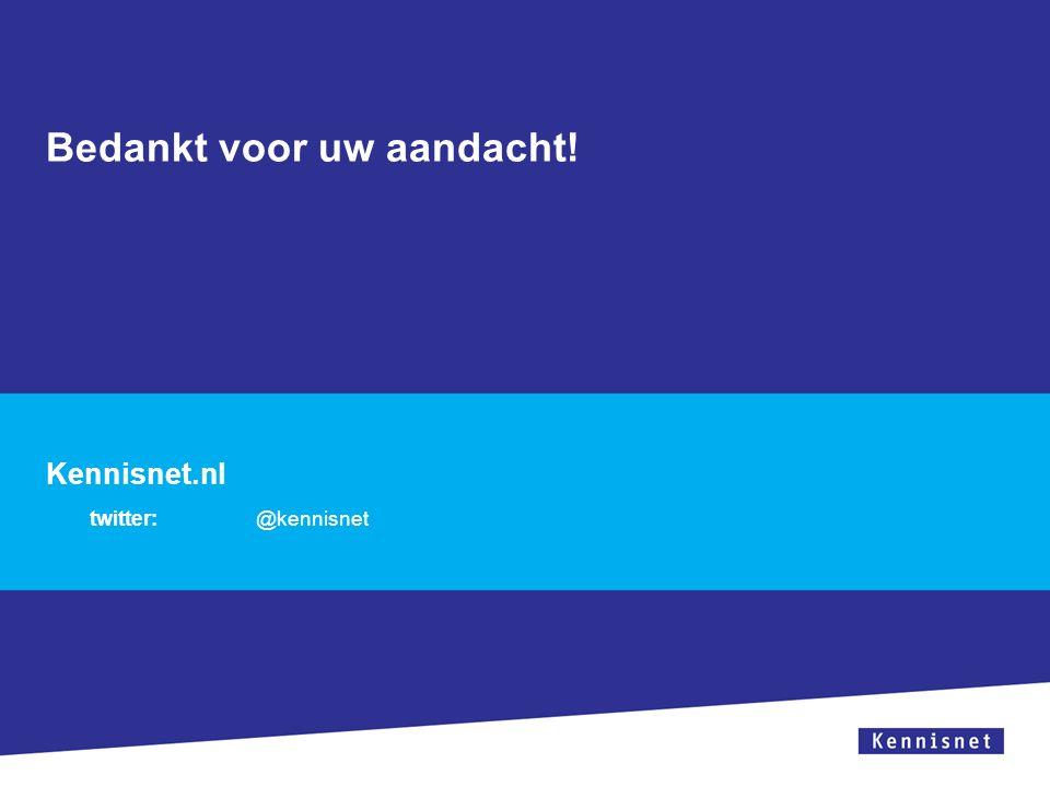 Bedankt voor uw aandacht! Kennisnet.nl twitter:@kennisnet