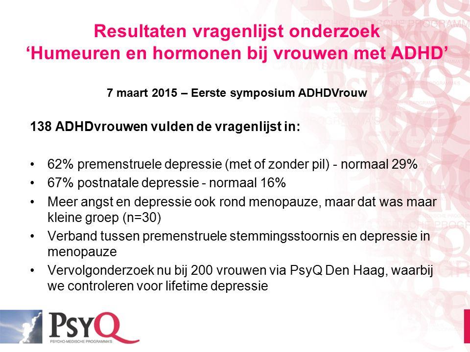 Resultaten vragenlijst onderzoek 'Humeuren en hormonen bij vrouwen met ADHD' 7 maart 2015 – Eerste symposium ADHDVrouw 138 ADHDvrouwen vulden de vrage