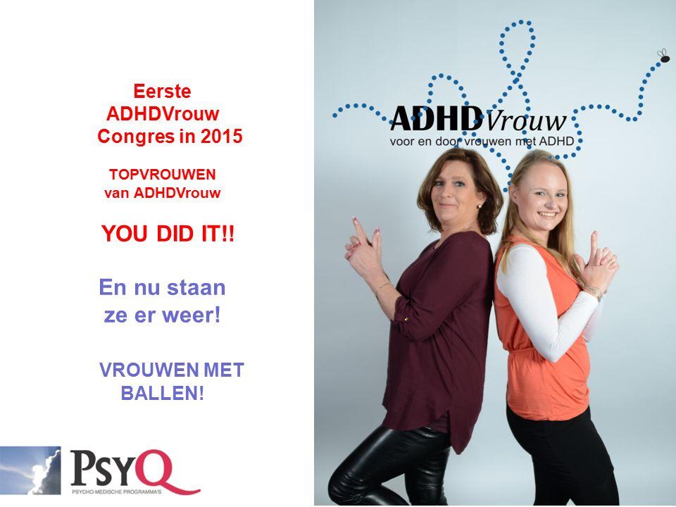 Eerste ADHDVrouw Congres in 2015 TOPVROUWEN van ADHDVrouw YOU DID IT!! En nu staan ze er weer! VROUWEN MET BALLEN!