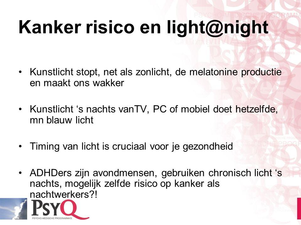 Kanker risico en light@night Kunstlicht stopt, net als zonlicht, de melatonine productie en maakt ons wakker Kunstlicht 's nachts vanTV, PC of mobiel