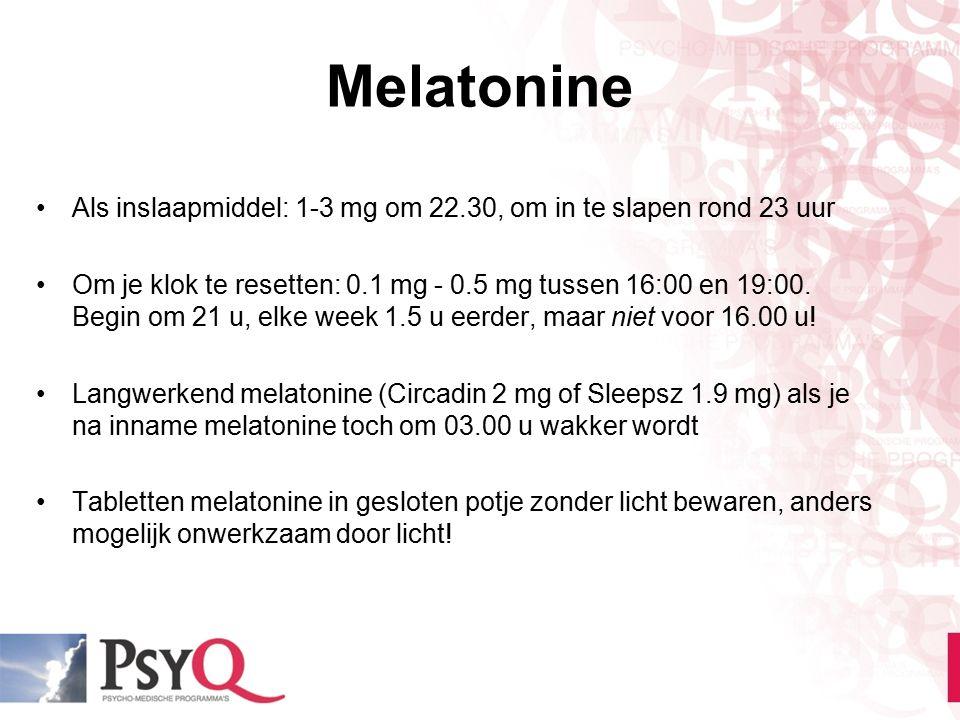Melatonine Als inslaapmiddel: 1-3 mg om 22.30, om in te slapen rond 23 uur Om je klok te resetten: 0.1 mg - 0.5 mg tussen 16:00 en 19:00. Begin om 21