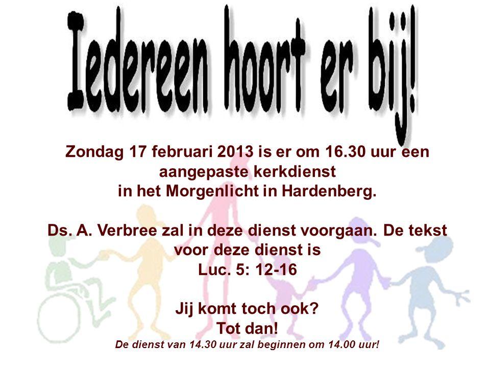 Zondag 17 februari 2013 is er om 16.30 uur een aangepaste kerkdienst in het Morgenlicht in Hardenberg. Ds. A. Verbree zal in deze dienst voorgaan. De