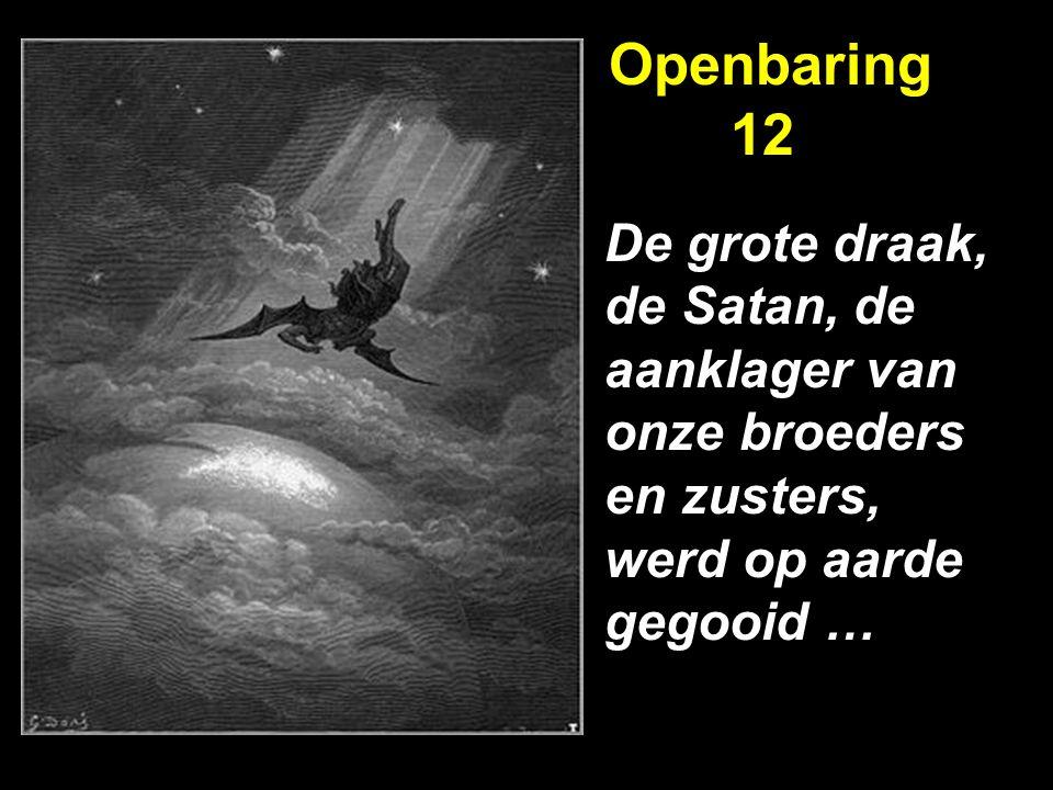 Openbaring 12 De grote draak, de Satan, de aanklager van onze broeders en zusters, werd op aarde gegooid …