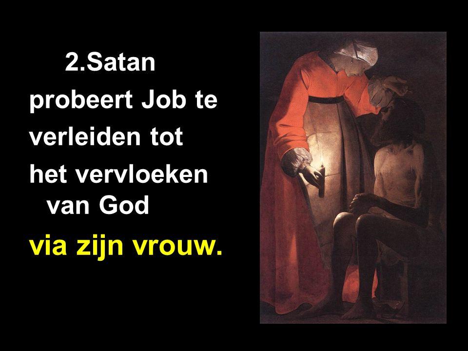 2.Satan probeert Job te verleiden tot het vervloeken van God via zijn vrouw.
