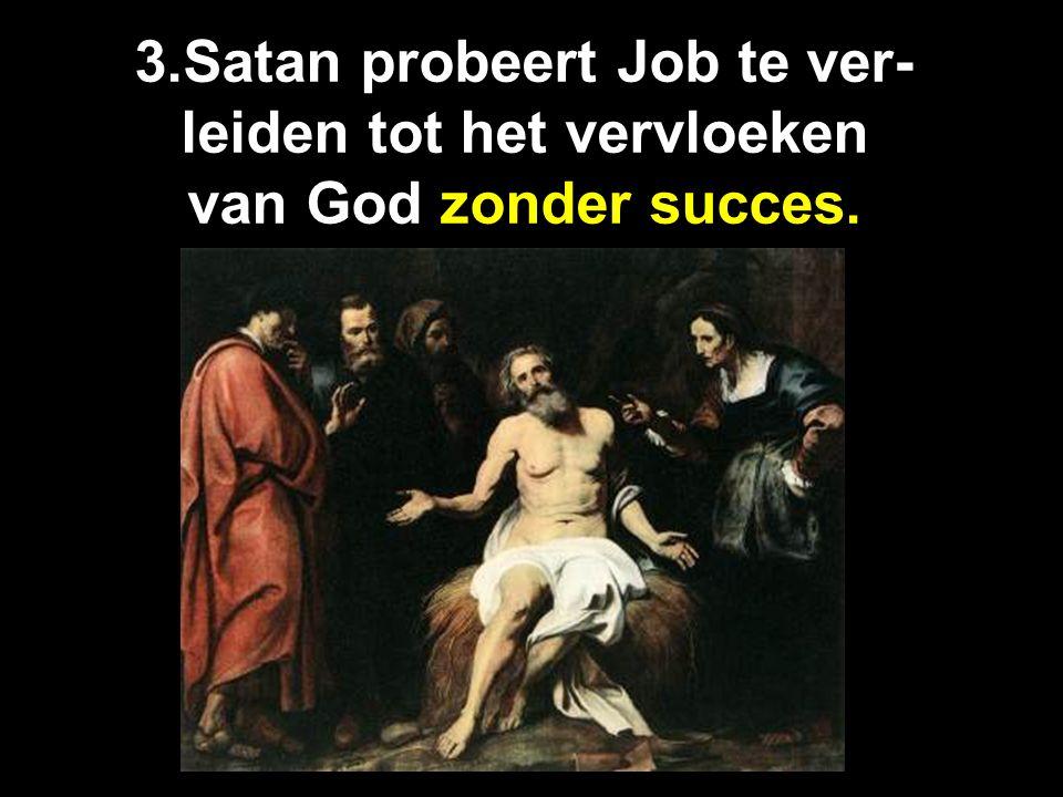 3.Satan probeert Job te ver- leiden tot het vervloeken van God zonder succes.