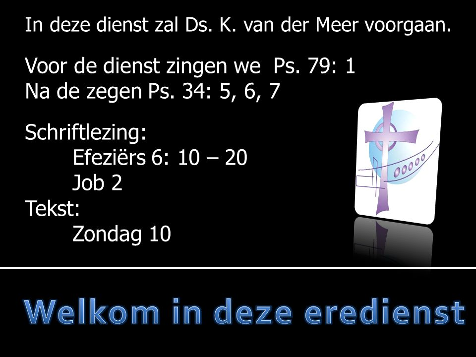 In deze dienst zal Ds. K. van der Meer voorgaan.