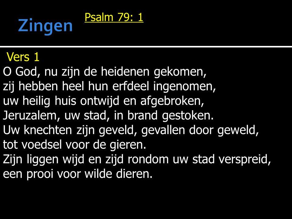 Psalm 79: 1 Vers 1 O God, nu zijn de heidenen gekomen, zij hebben heel hun erfdeel ingenomen, uw heilig huis ontwijd en afgebroken, Jeruzalem, uw stad, in brand gestoken.