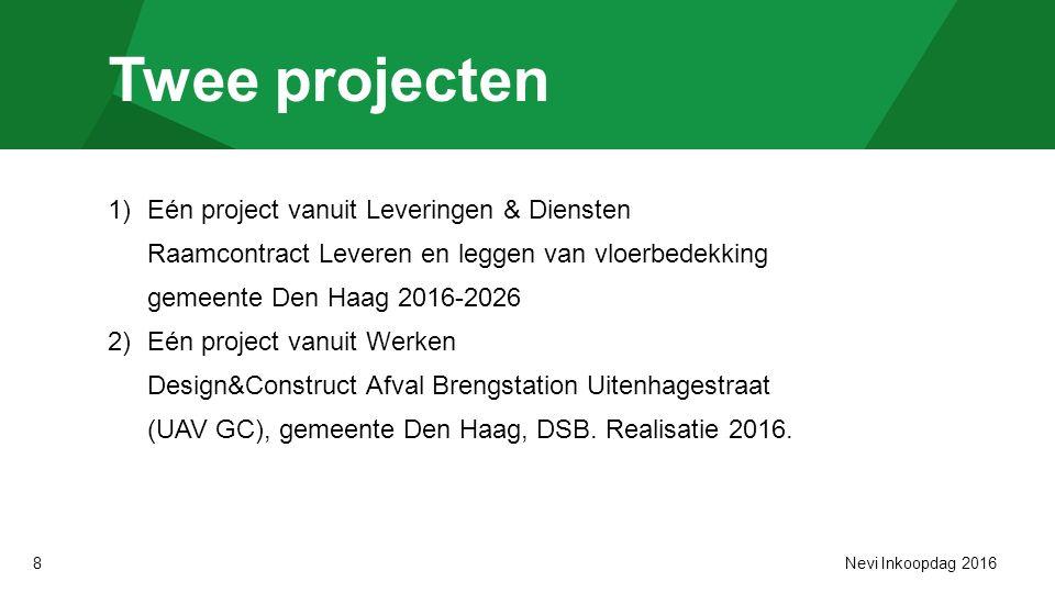 8 Twee projecten 1)Eén project vanuit Leveringen & Diensten Raamcontract Leveren en leggen van vloerbedekking gemeente Den Haag 2016-2026 2)Eén project vanuit Werken Design&Construct Afval Brengstation Uitenhagestraat (UAV GC), gemeente Den Haag, DSB.