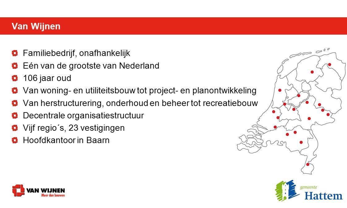 Van Wijnen Familiebedrijf, onafhankelijk Eén van de grootste van Nederland 106 jaar oud Van woning- en utiliteitsbouw tot project- en planontwikkeling Van herstructurering, onderhoud en beheer tot recreatiebouw Decentrale organisatiestructuur Vijf regio´s, 23 vestigingen Hoofdkantoor in Baarn