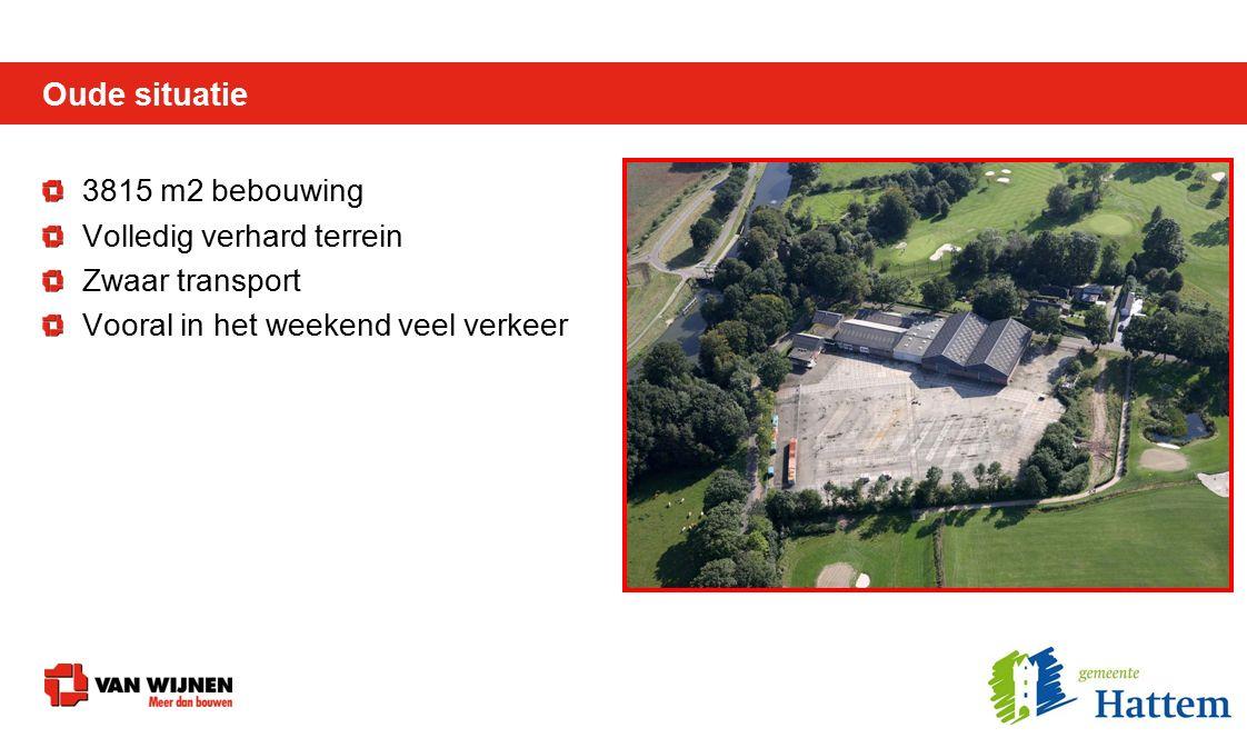 Oude situatie 3815 m2 bebouwing Volledig verhard terrein Zwaar transport Vooral in het weekend veel verkeer