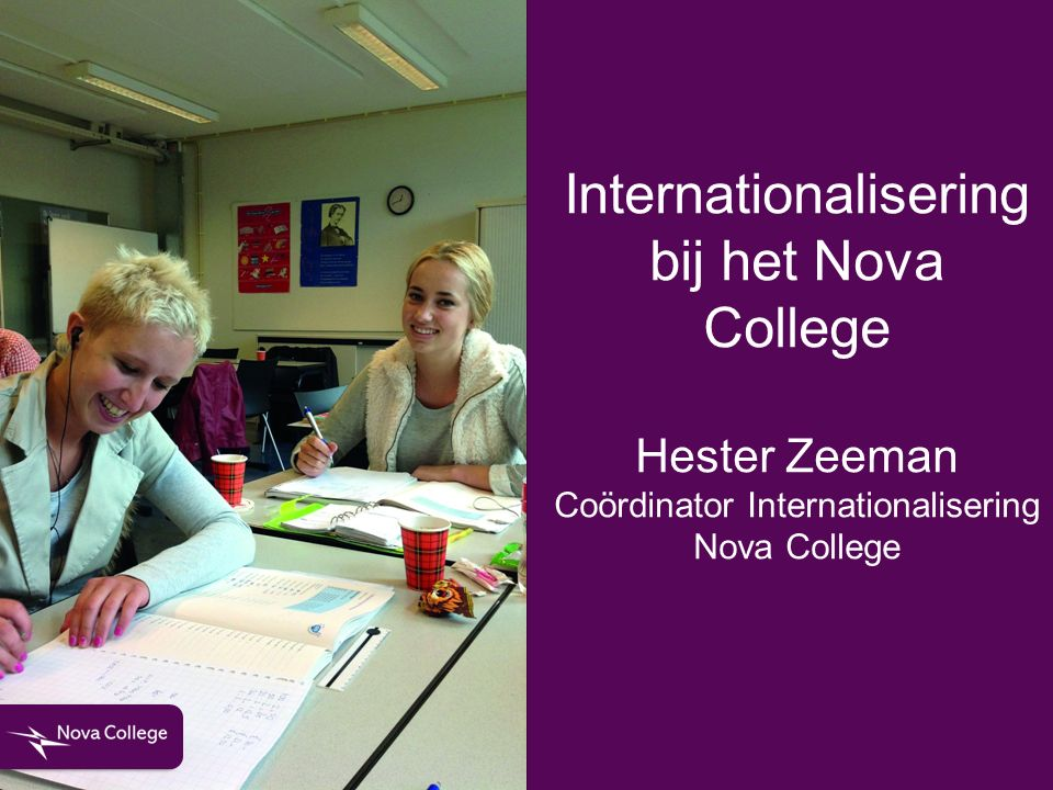 Internationalisering bij het Nova College Hester Zeeman Coördinator Internationalisering Nova College