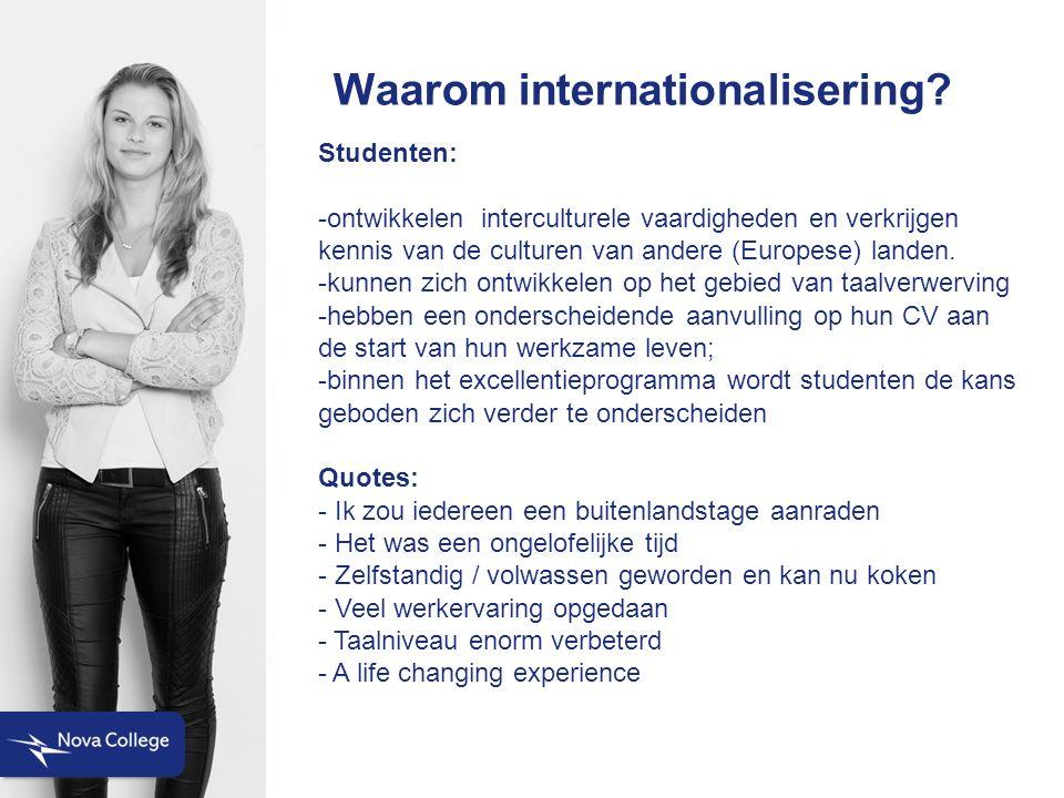 Waarom internationalisering? Studenten: -ontwikkelen interculturele vaardigheden en verkrijgen kennis van de culturen van andere (Europese) landen. -k