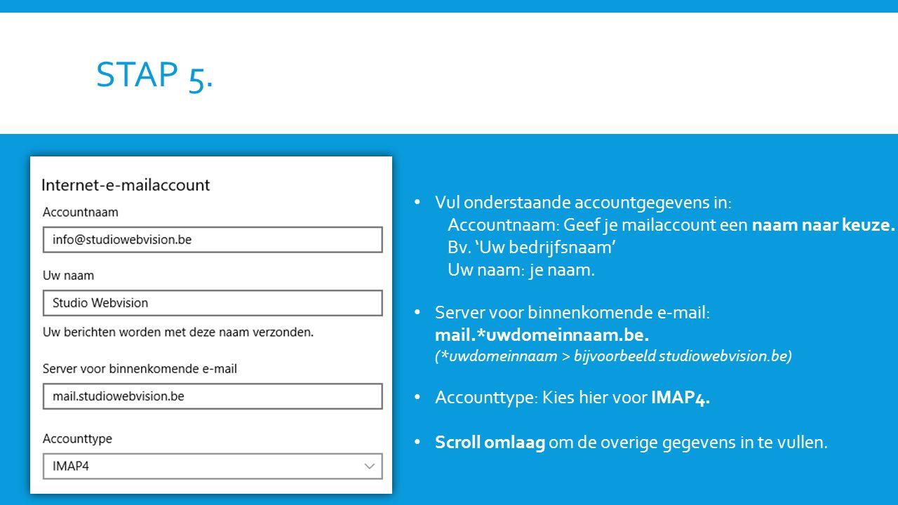 STAP 5. Vul onderstaande accountgegevens in: Accountnaam: Geef je mailaccount een naam naar keuze.