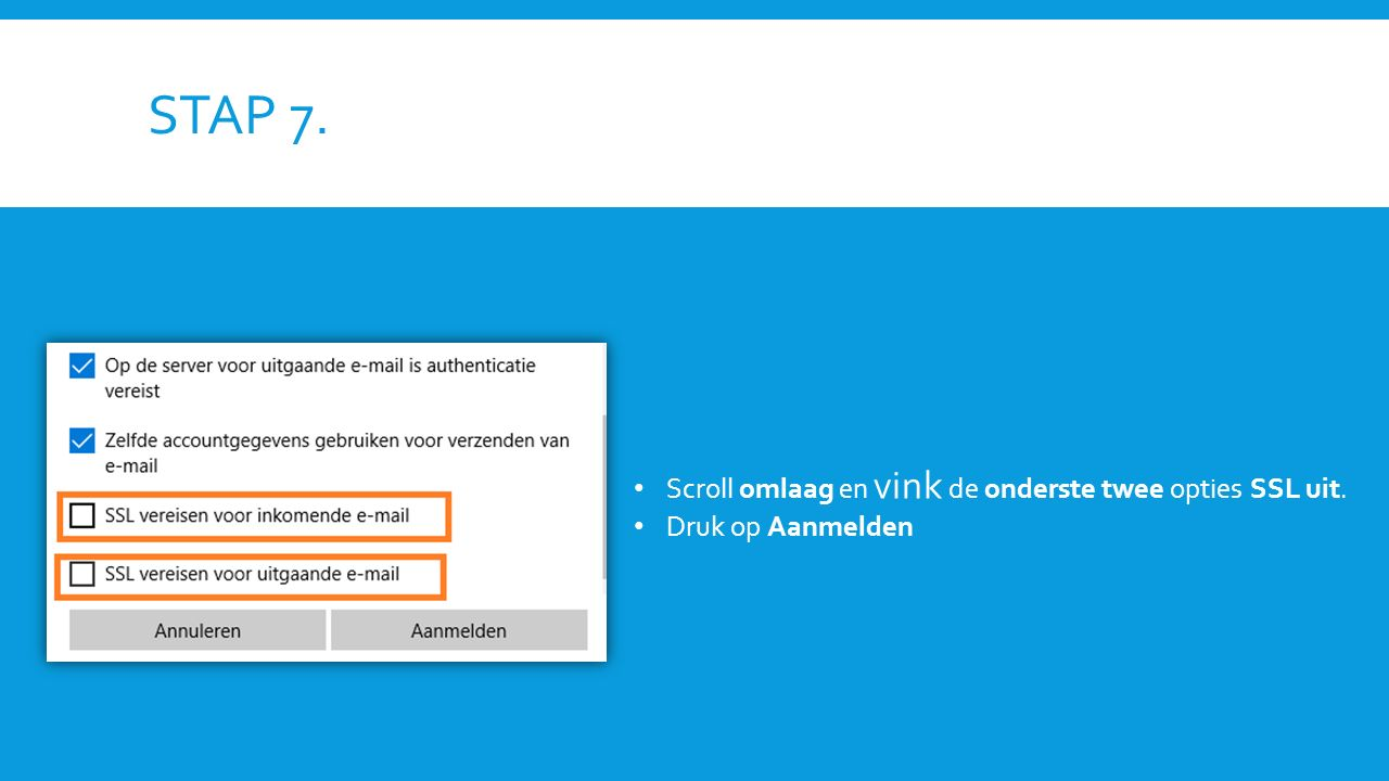 STAP 7. Scroll omlaag en vink de onderste twee opties SSL uit. Druk op Aanmelden