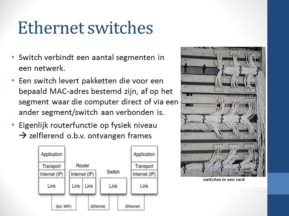 Ethernet switches Switch verbindt een aantal segmenten in een netwerk. Een switch levert pakketten die voor een bepaald MAC-adres bestemd zijn, af op