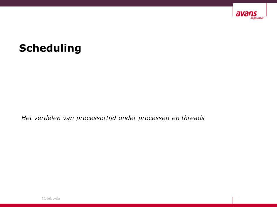 Module code: Scheduling Het verdelen van processortijd onder processen en threads 1