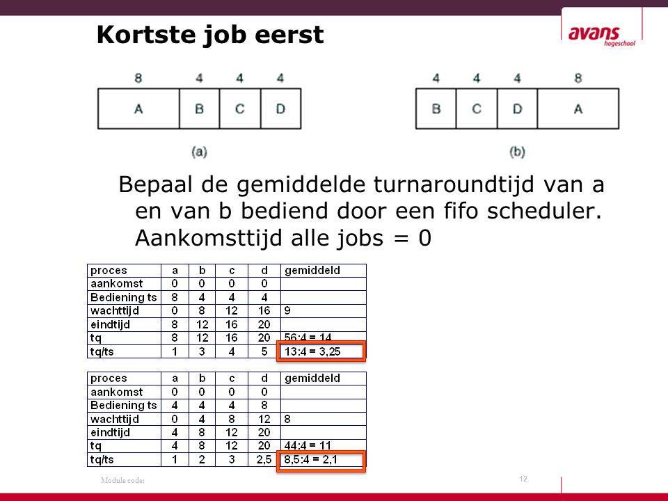 Module code: Kortste job eerst Bepaal de gemiddelde turnaroundtijd van a en van b bediend door een fifo scheduler.