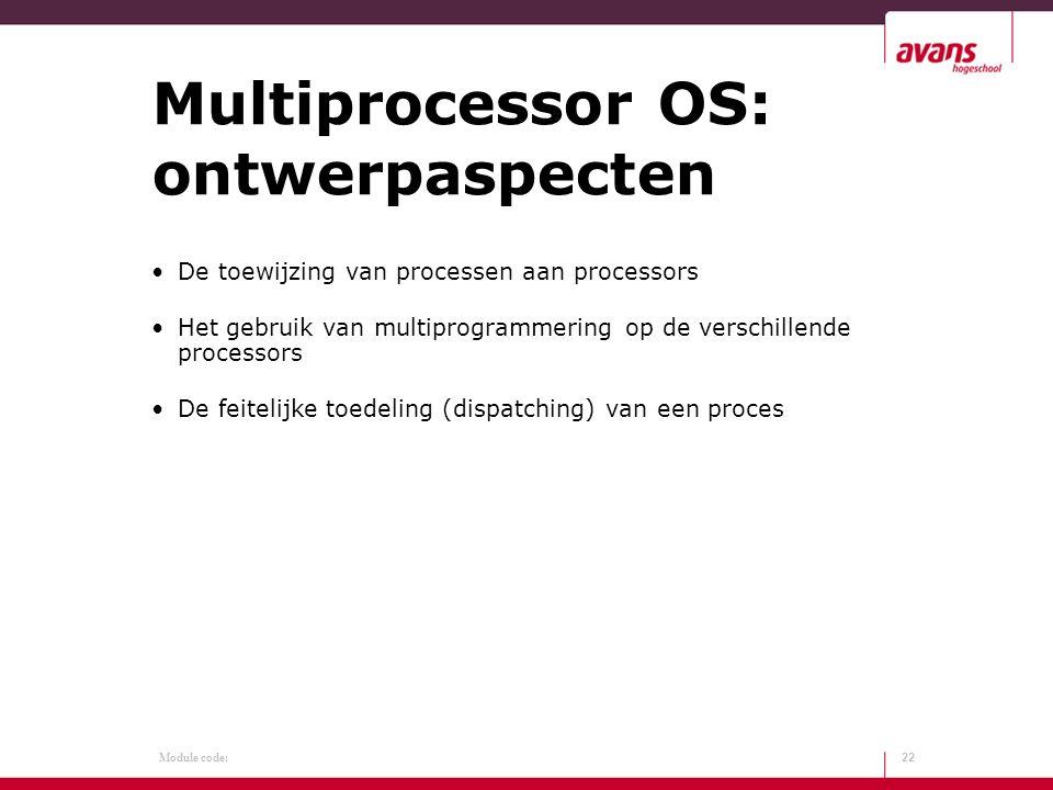Module code: Multiprocessor OS: ontwerpaspecten De toewijzing van processen aan processors Het gebruik van multiprogrammering op de verschillende processors De feitelijke toedeling (dispatching) van een proces 22