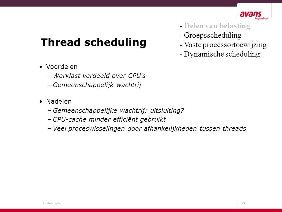 Module code: Thread scheduling Voordelen –Werklast verdeeld over CPU's –Gemeenschappelijk wachtrij Nadelen –Gemeenschappelijke wachtrij: uitsluiting?