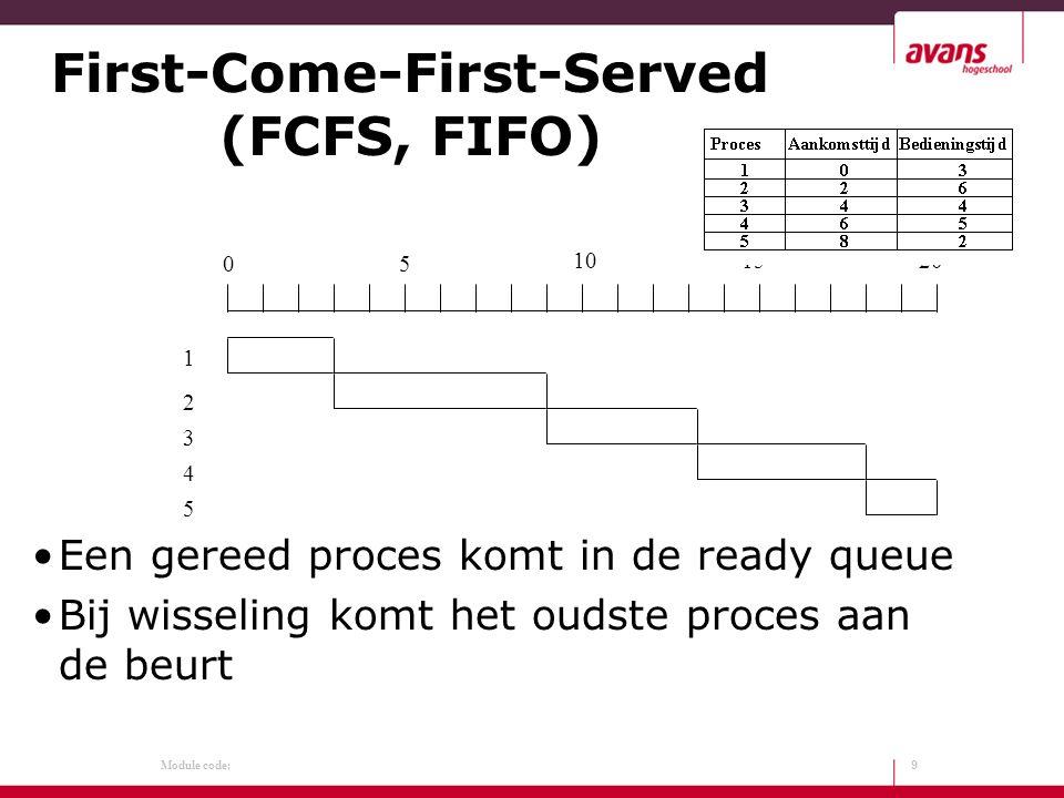 Module code: First-Come-First-Served (FCFS, FIFO) Een gereed proces komt in de ready queue Bij wisseling komt het oudste proces aan de beurt 9 05 101520 1 2 3 4 5
