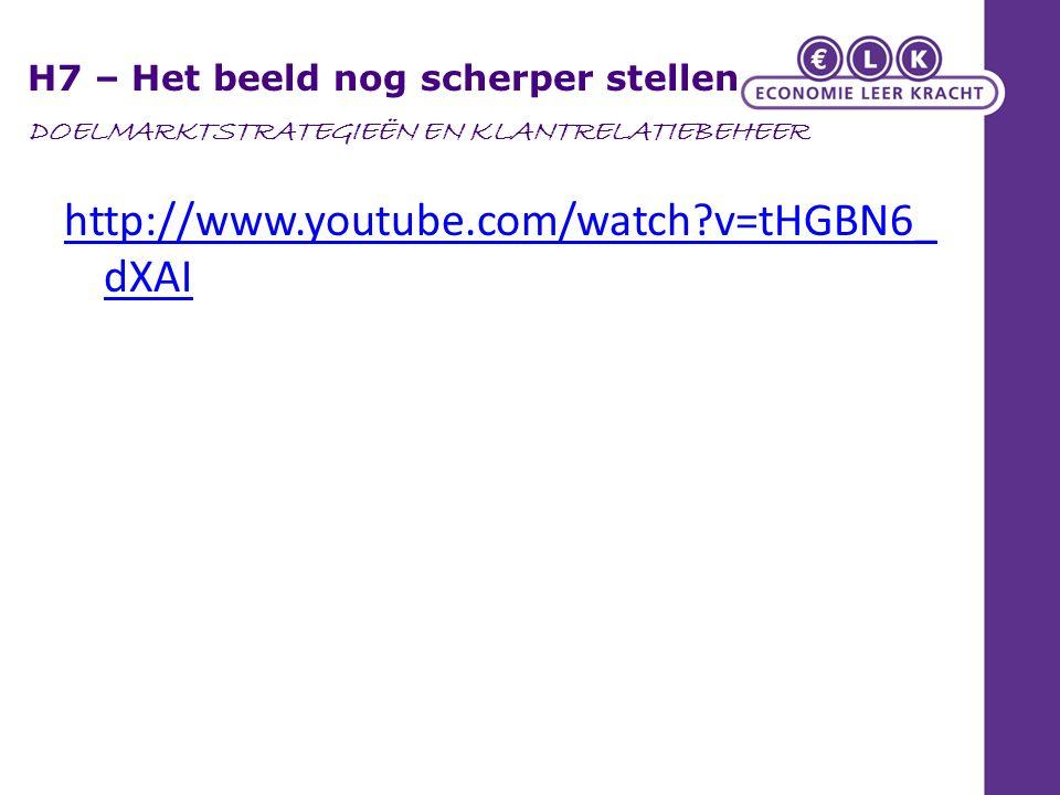 http://www.youtube.com/watch?v=tHGBN6_ dXAI H7 – Het beeld nog scherper stellen DOELMARKTSTRATEGIEËN EN KLANTRELATIEBEHEER