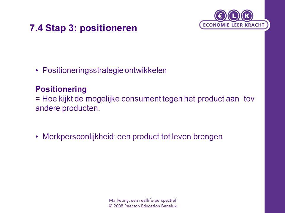 Marketing, een reallife-perspectief © 2008 Pearson Education Benelux Positioneringsstrategie ontwikkelen Positionering = Hoe kijkt de mogelijke consum