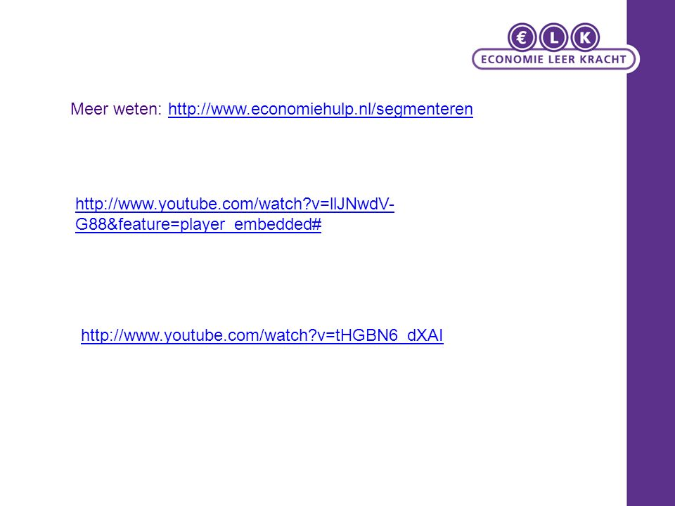 Meer weten: http://www.economiehulp.nl/segmenterenhttp://www.economiehulp.nl/segmenteren http://www.youtube.com/watch?v=llJNwdV- G88&feature=player_em