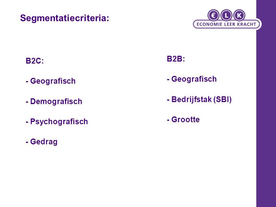 Segmentatiecriteria (B2C) demografische kenmerken: leeftijd, psychografische informatie: gedrag: Business-to-businessmarkten segmenteren