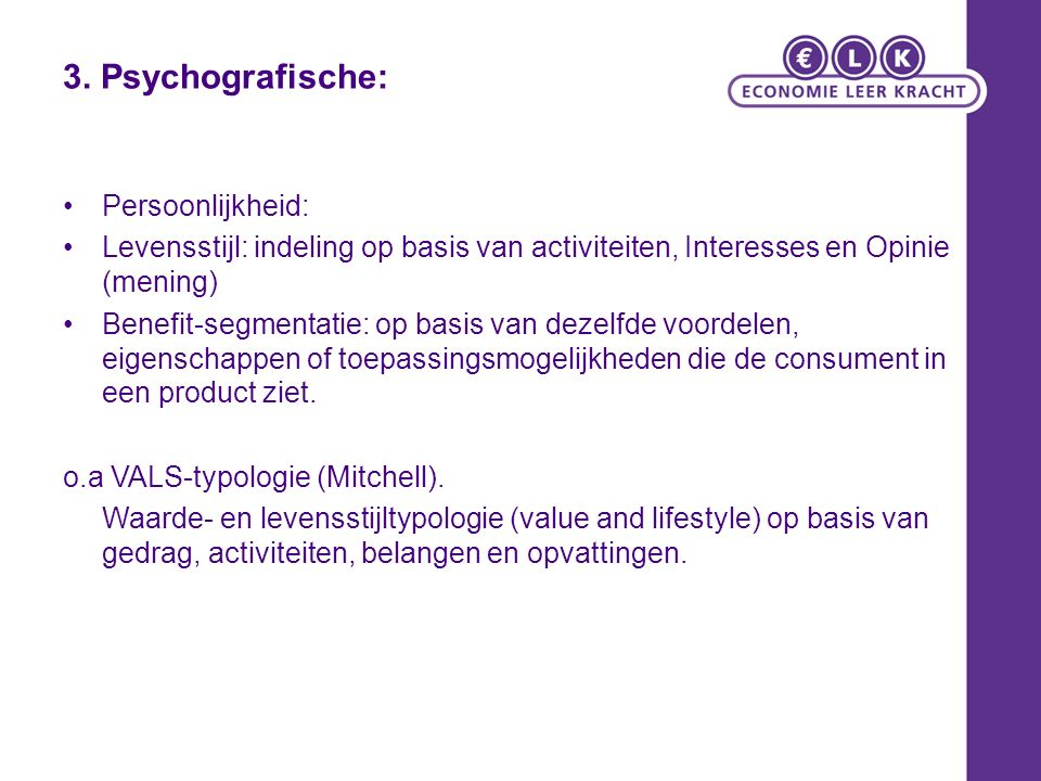 Marketing, een reallife-perspectief © 2008 Pearson Education Benelux Vals-typologie: meer zie: http://www.strategicbusinessinsights.com/vals/ustypes.shtml